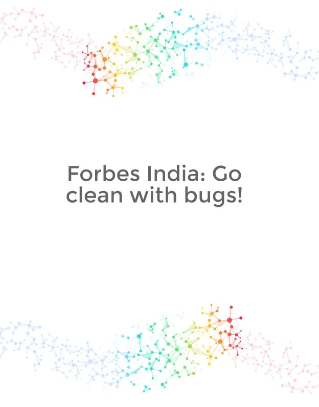 Forbes India: Go clean with bugs!