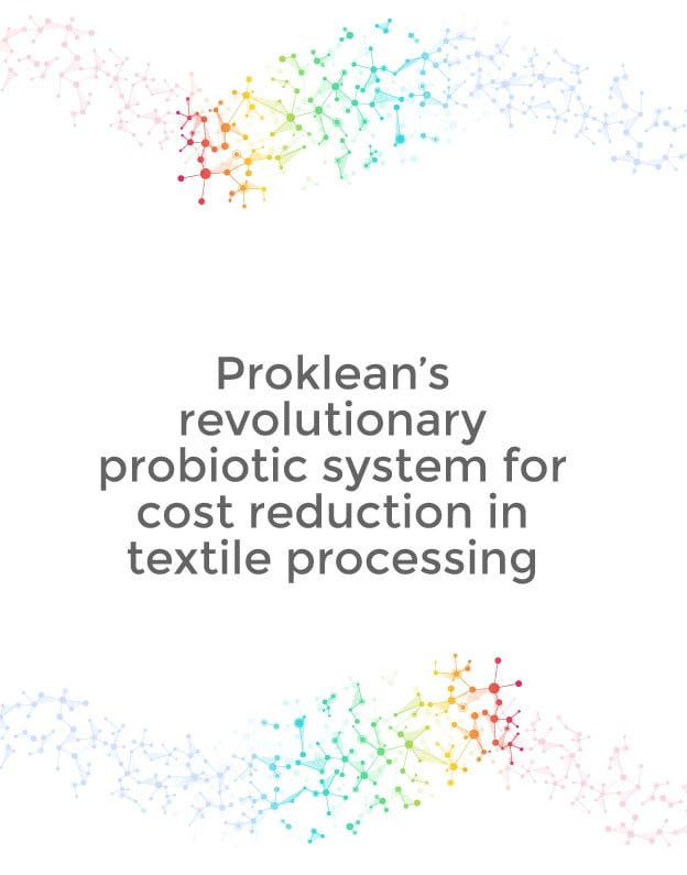 Proklean's revolutionary probiotic system for cost reduction in textile processing