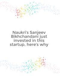 Naukri's Sanjeev Bikhchandani just invested in this startup, here's why