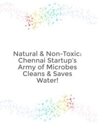 Natural & Non-Toxic: Chennai Startup's Army of Microbes Cleans & Saves Water!